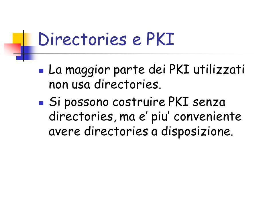 Directories e PKI La maggior parte dei PKI utilizzati non usa directories. Si possono costruire PKI senza directories, ma e piu conveniente avere dire