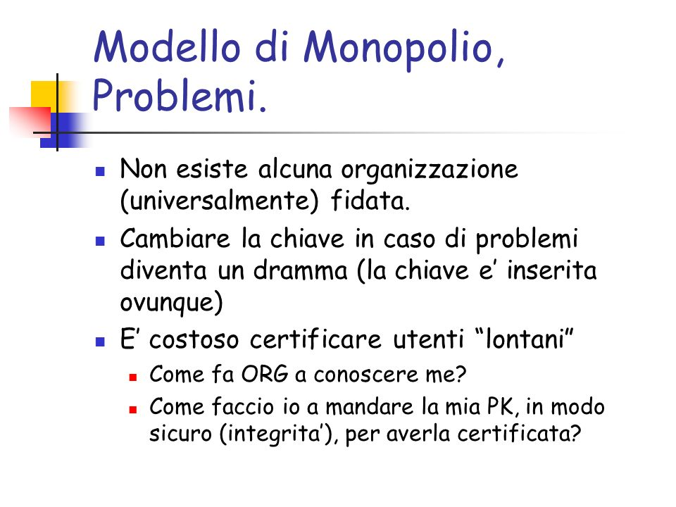 Modello di Monopolio, Problemi. Non esiste alcuna organizzazione (universalmente) fidata. Cambiare la chiave in caso di problemi diventa un dramma (la