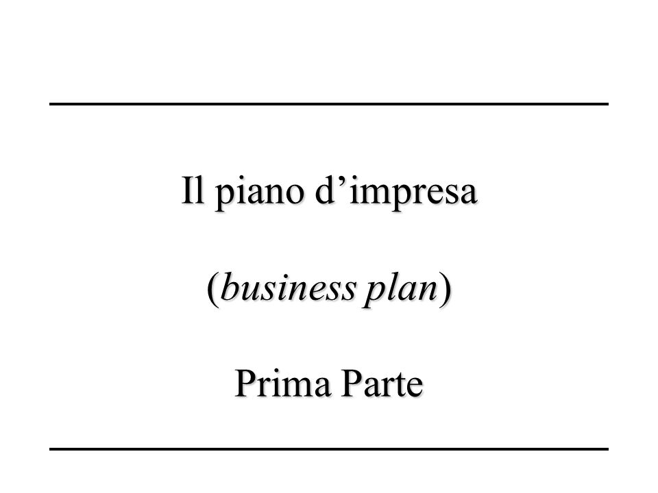 Il piano dimpresa (business plan) Prima Parte