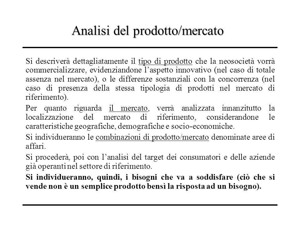Analisi del prodotto/mercato Si descriverà dettagliatamente il tipo di prodotto che la neosocietà vorrà commercializzare, evidenziandone laspetto inno