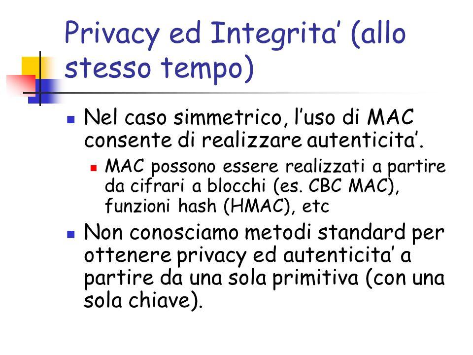 Privacy ed Integrita (allo stesso tempo) Nel caso simmetrico, luso di MAC consente di realizzare autenticita.