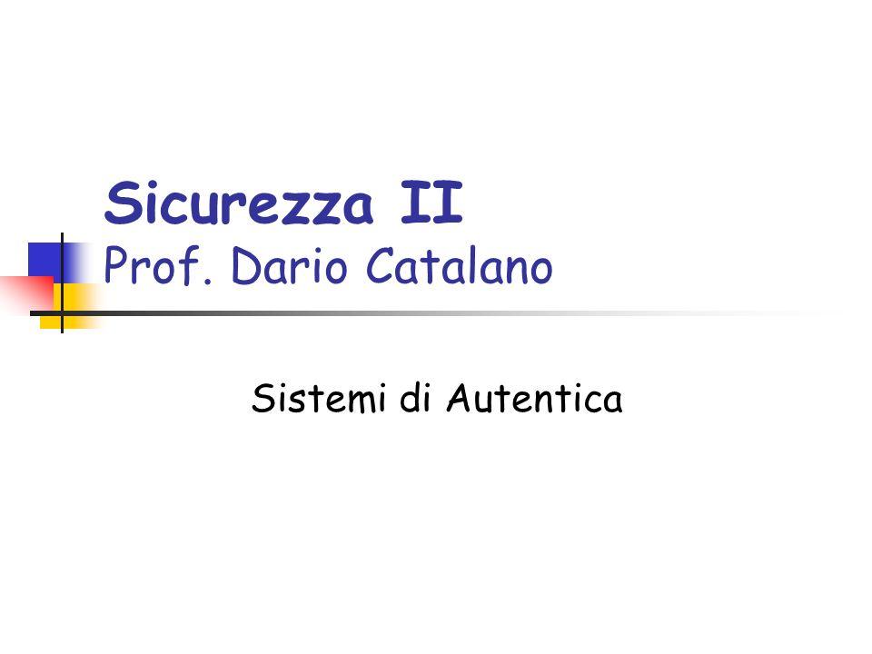 Sicurezza II Prof. Dario Catalano Sistemi di Autentica