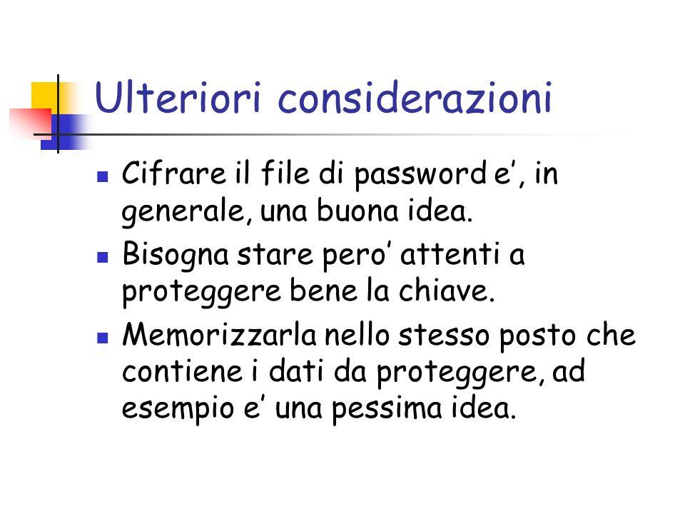 Ulteriori considerazioni Cifrare il file di password e, in generale, una buona idea.