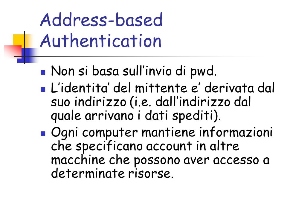 Address-based Authentication Non si basa sullinvio di pwd.