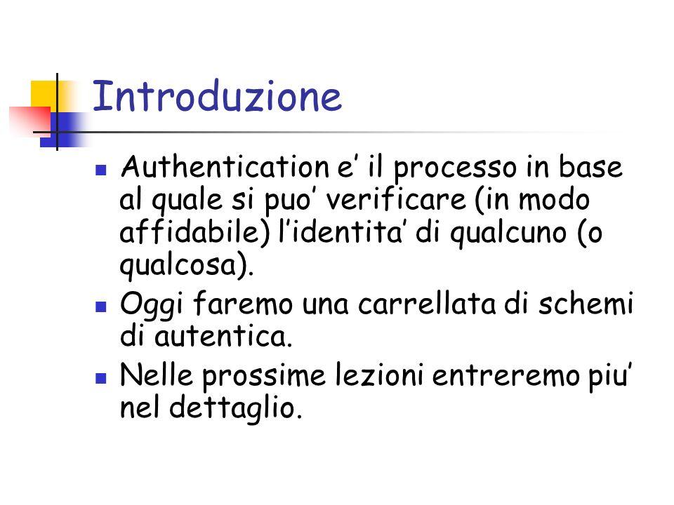 Introduzione Authentication e il processo in base al quale si puo verificare (in modo affidabile) lidentita di qualcuno (o qualcosa).