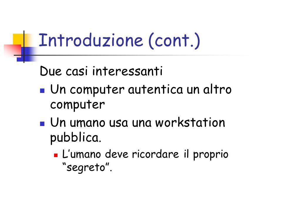 Introduzione (cont.) Due casi interessanti Un computer autentica un altro computer Un umano usa una workstation pubblica.