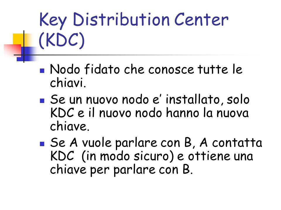 Key Distribution Center (KDC) Nodo fidato che conosce tutte le chiavi.