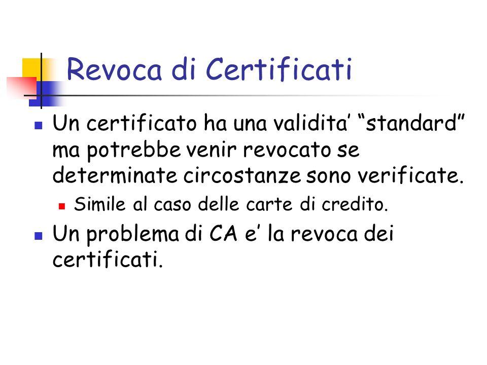 Revoca di Certificati Un certificato ha una validita standard ma potrebbe venir revocato se determinate circostanze sono verificate.