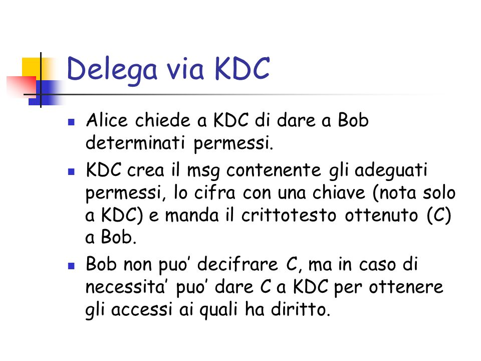 Delega via KDC Alice chiede a KDC di dare a Bob determinati permessi.