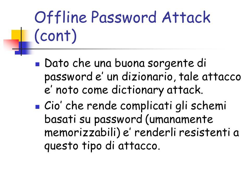 Offline Password Attack (cont) Dato che una buona sorgente di password e un dizionario, tale attacco e noto come dictionary attack.