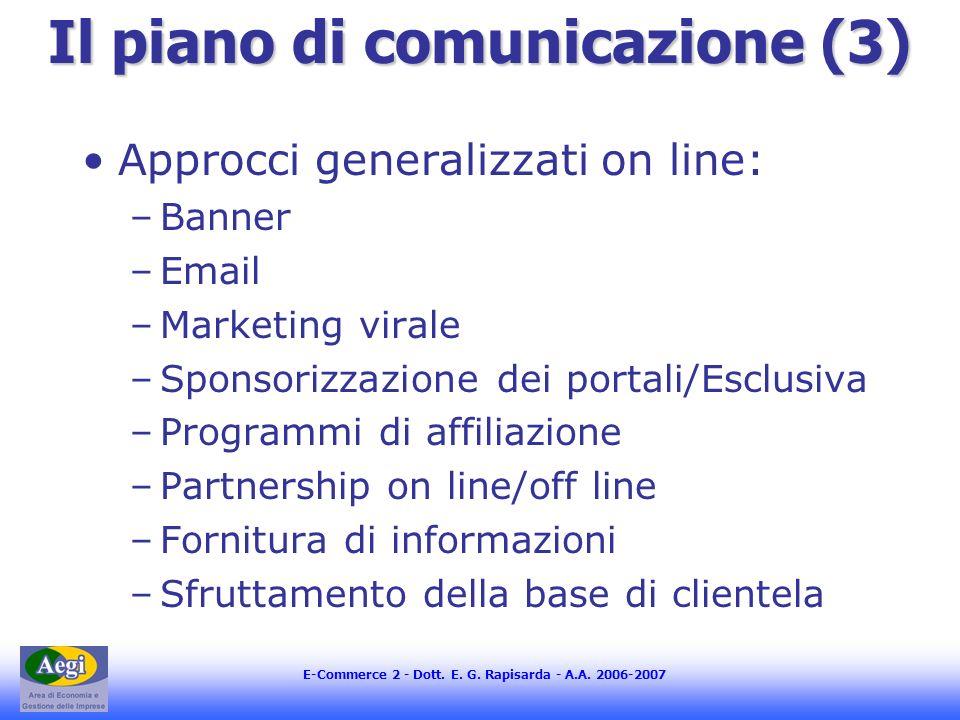 E-Commerce 2 - Dott. E. G. Rapisarda - A.A. 2006-2007 Il piano di comunicazione (3) Approcci generalizzati on line: –Banner –Email –Marketing virale –