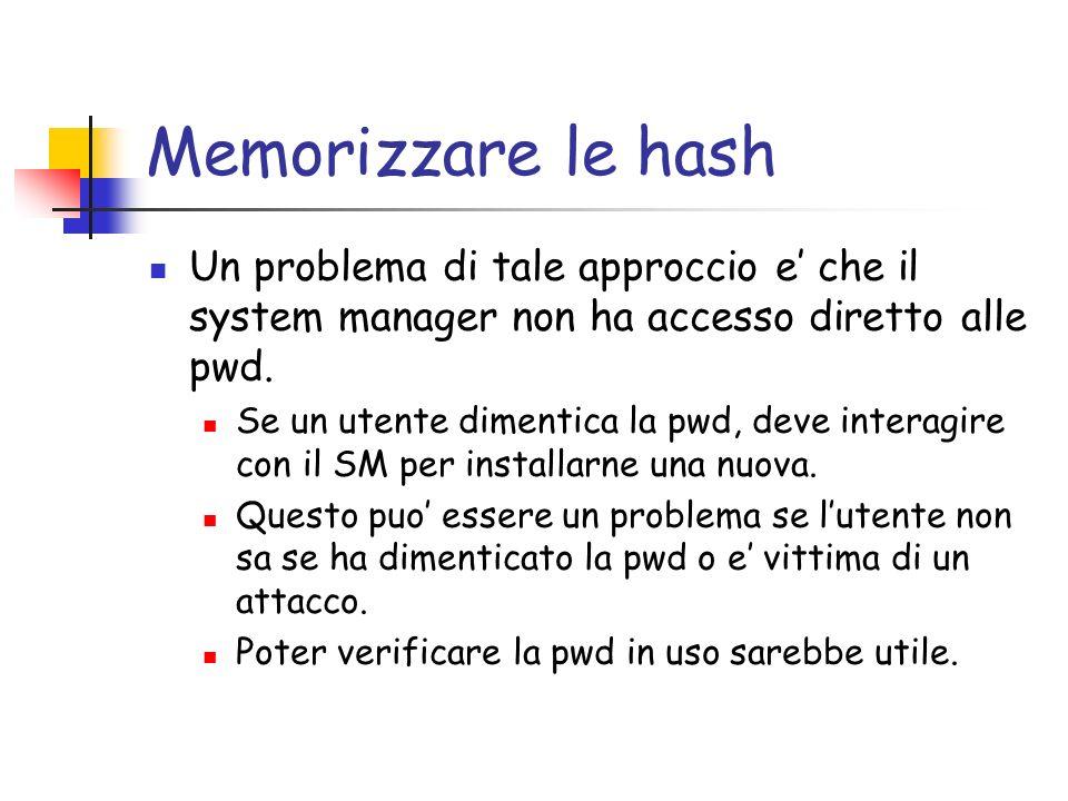 Memorizzare le hash Un problema di tale approccio e che il system manager non ha accesso diretto alle pwd.