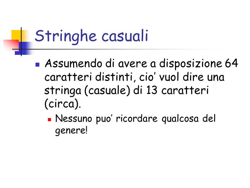 Stringhe casuali Assumendo di avere a disposizione 64 caratteri distinti, cio vuol dire una stringa (casuale) di 13 caratteri (circa).