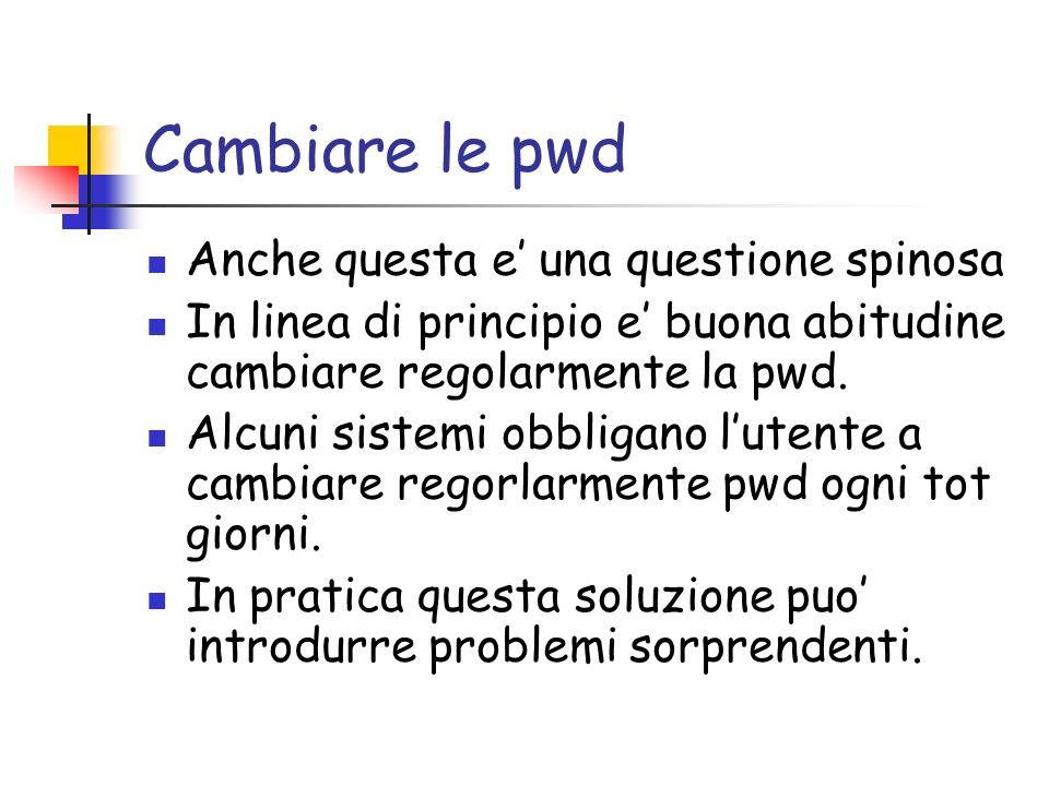 Cambiare le pwd Anche questa e una questione spinosa In linea di principio e buona abitudine cambiare regolarmente la pwd.