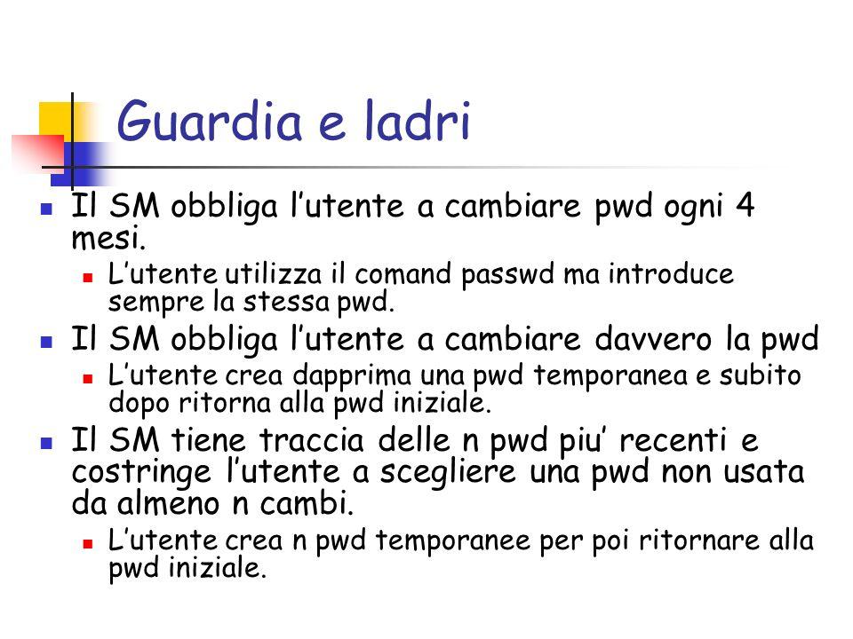 Guardia e ladri Il SM obbliga lutente a cambiare pwd ogni 4 mesi.