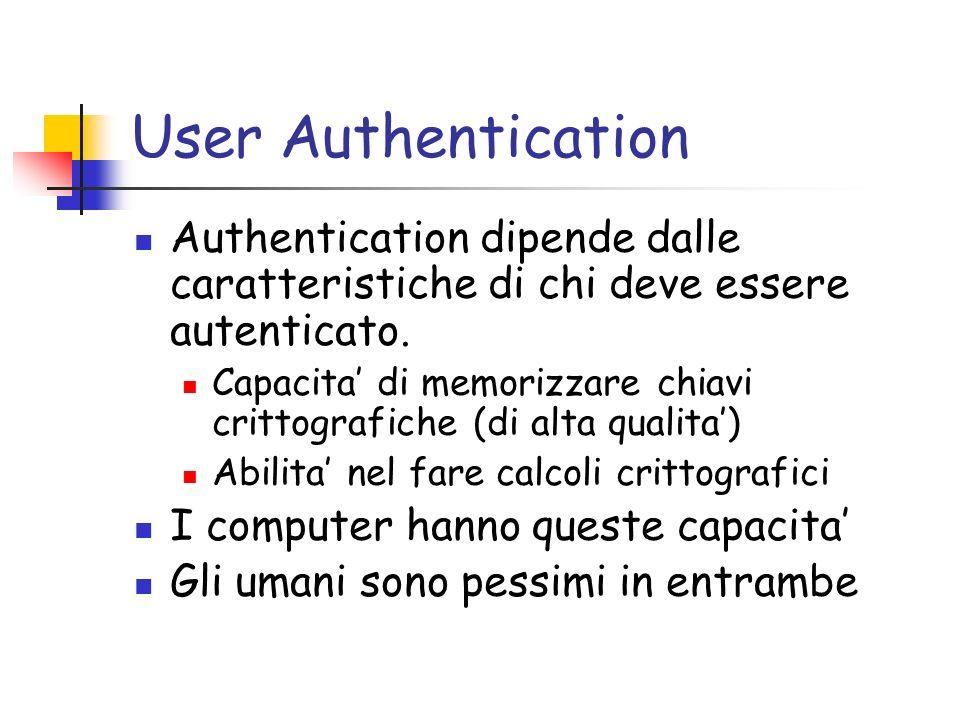 User Authentication Authentication dipende dalle caratteristiche di chi deve essere autenticato. Capacita di memorizzare chiavi crittografiche (di alt
