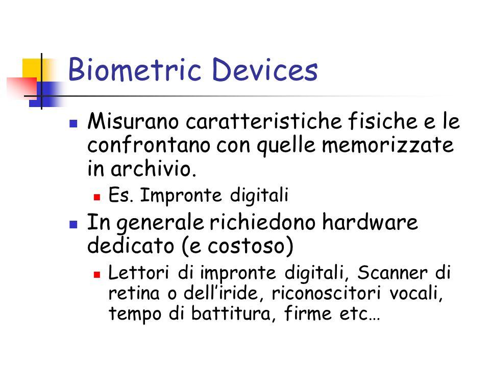 Biometric Devices Misurano caratteristiche fisiche e le confrontano con quelle memorizzate in archivio.
