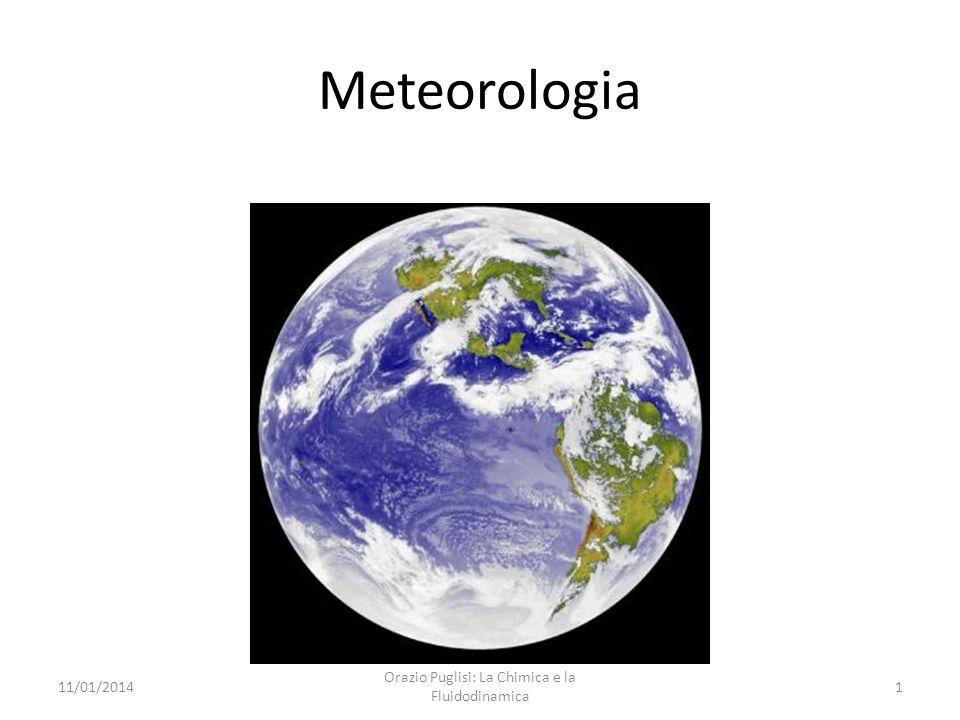 Meteorologia 11/01/20141 Orazio Puglisi: La Chimica e la Fluidodinamica