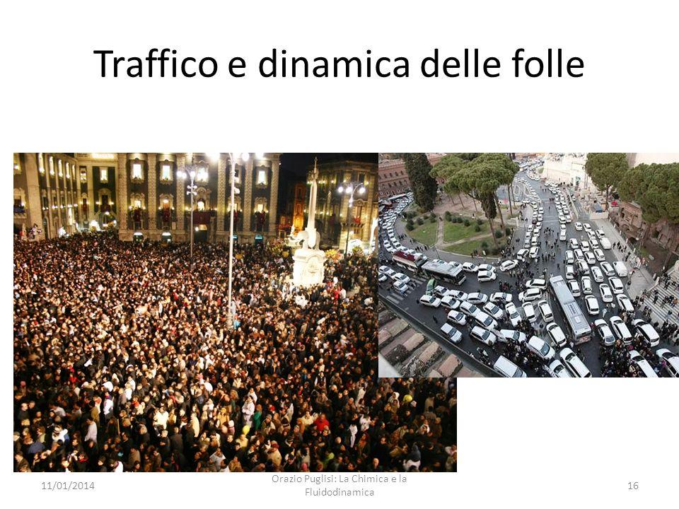 Traffico e dinamica delle folle 11/01/201416 Orazio Puglisi: La Chimica e la Fluidodinamica
