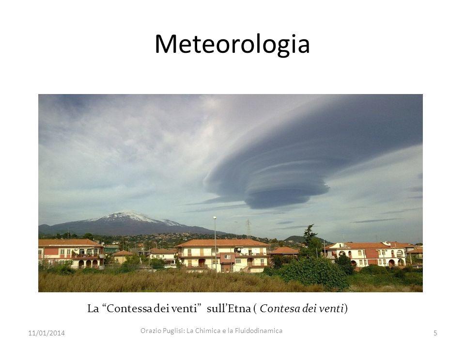 Meteorologia La Contessa dei venti sullEtna ( Contesa dei venti) 11/01/20145 Orazio Puglisi: La Chimica e la Fluidodinamica