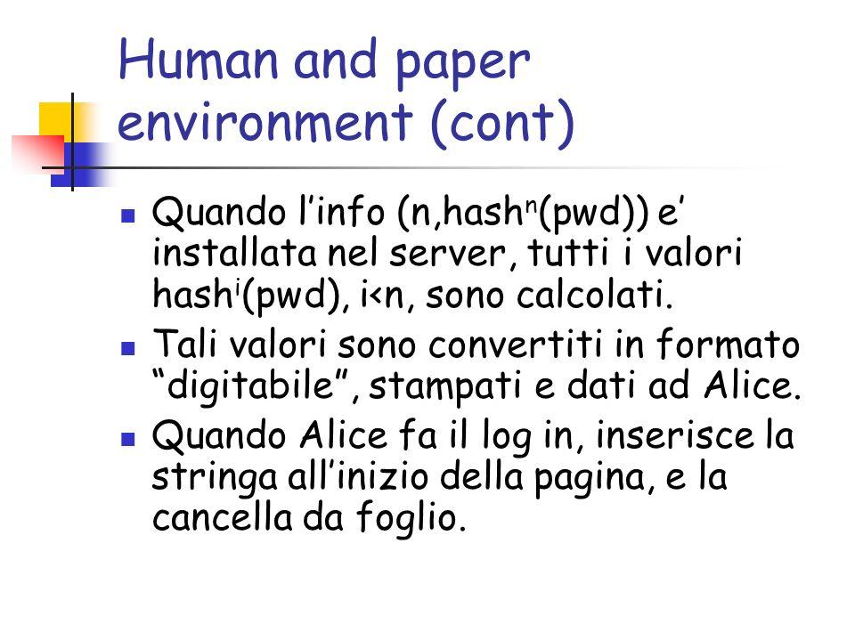 Human and paper environment (cont) Quando linfo (n,hash n (pwd)) e installata nel server, tutti i valori hash i (pwd), i<n, sono calcolati. Tali valor