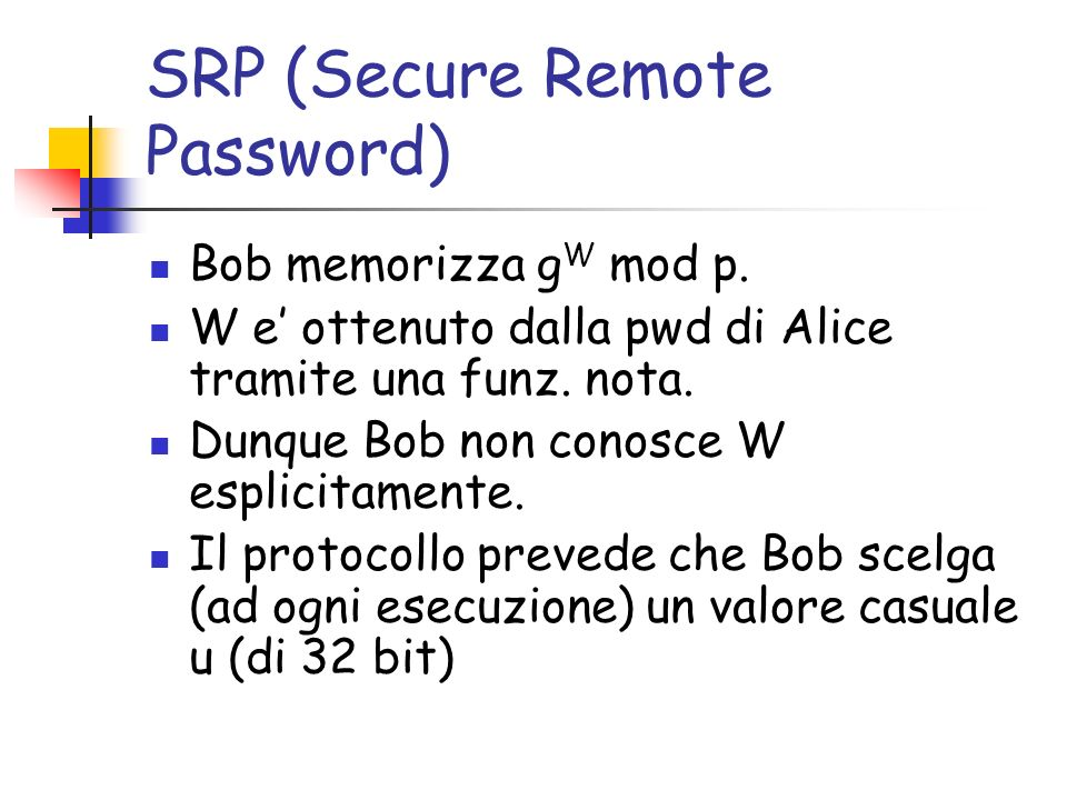 SRP (Secure Remote Password) Bob memorizza g W mod p.
