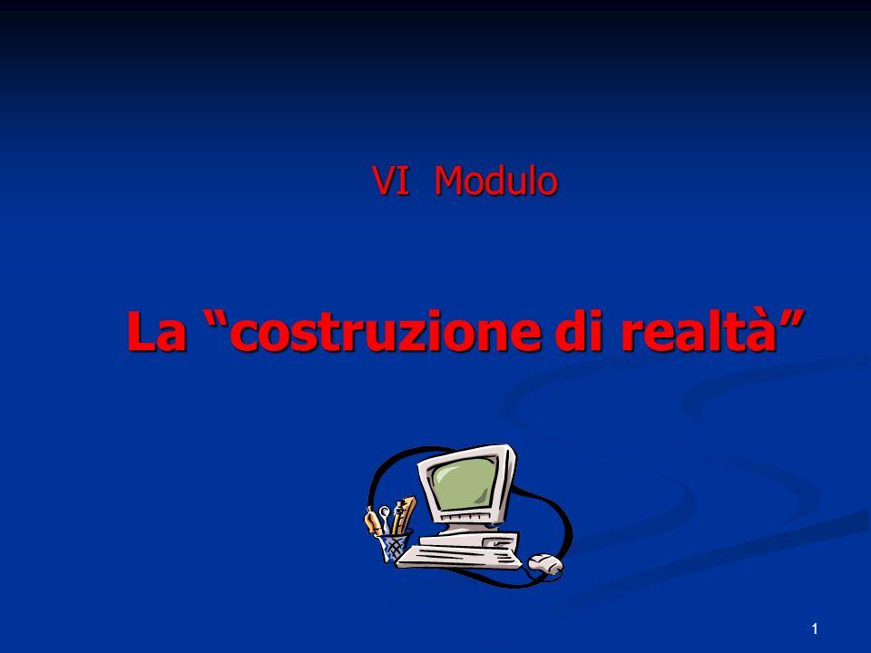 1 VI Modulo La costruzione di realtà
