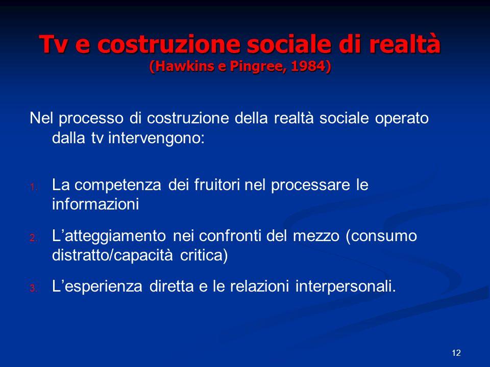 12 Tv e costruzione sociale di realtà (Hawkins e Pingree, 1984) Nel processo di costruzione della realtà sociale operato dalla tv intervengono: 1. La