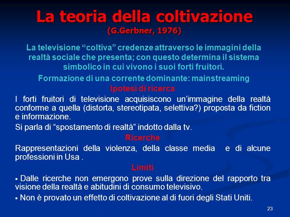 23 La teoria della coltivazione (G.Gerbner, 1976) Ipotesi di ricerca I forti fruitori di televisione acquisiscono unimmagine della realtà conforme a q