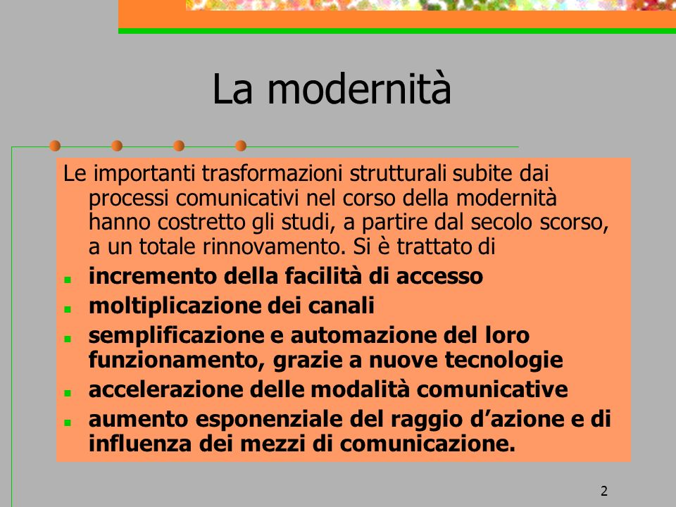 2 La modernità Le importanti trasformazioni strutturali subite dai processi comunicativi nel corso della modernità hanno costretto gli studi, a partir