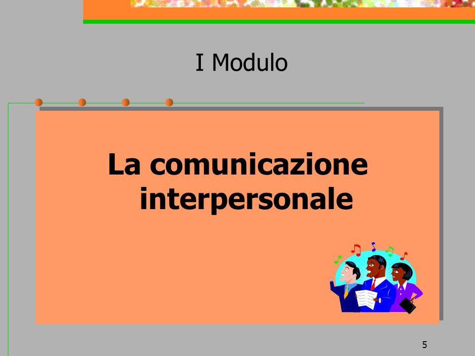 5 La comunicazione interpersonale I Modulo