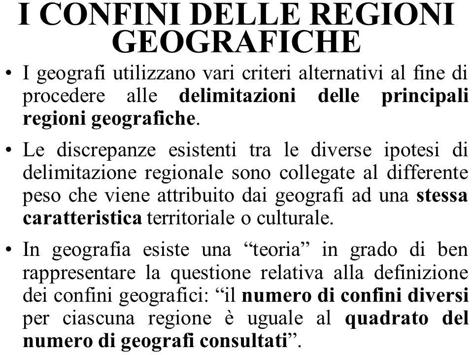I CONFINI DELLE REGIONI GEOGRAFICHE I geografi utilizzano vari criteri alternativi al fine di procedere alle delimitazioni delle principali regioni geografiche.
