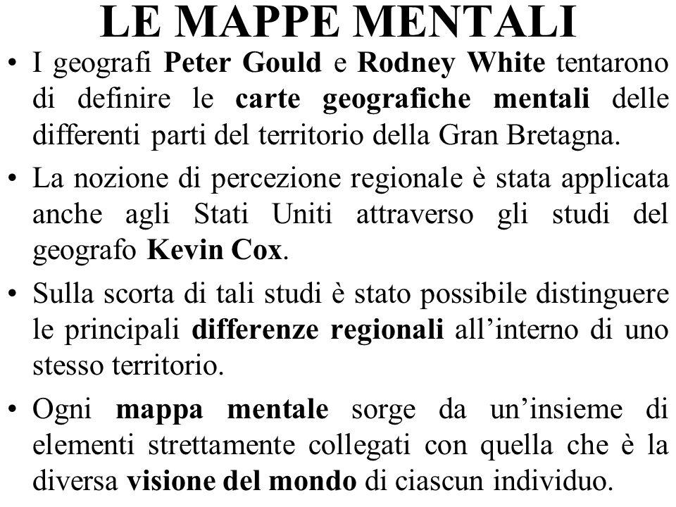 LE MAPPE MENTALI I geografi Peter Gould e Rodney White tentarono di definire le carte geografiche mentali delle differenti parti del territorio della Gran Bretagna.