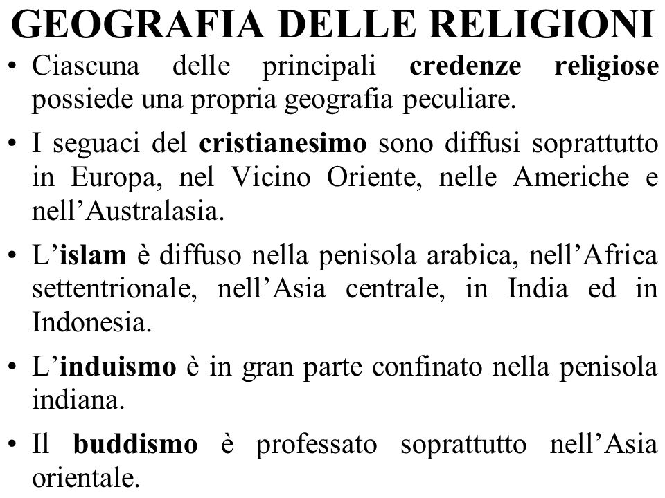 GEOGRAFIA DELLE RELIGIONI Ciascuna delle principali credenze religiose possiede una propria geografia peculiare.