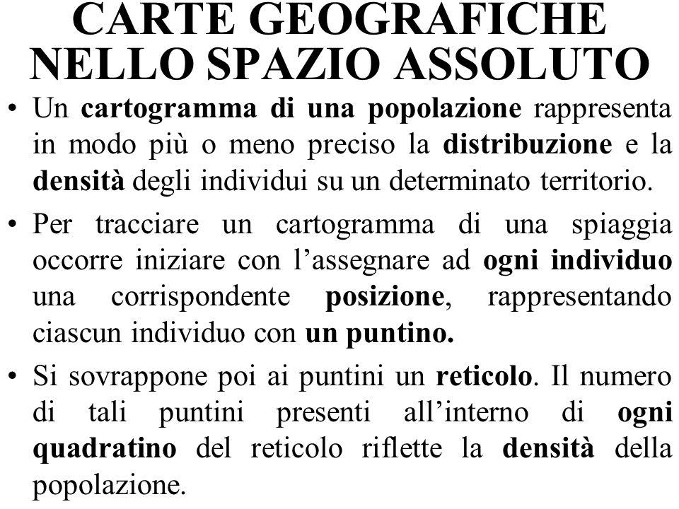 CARTE GEOGRAFICHE NELLO SPAZIO ASSOLUTO Un cartogramma di una popolazione rappresenta in modo più o meno preciso la distribuzione e la densità degli individui su un determinato territorio.