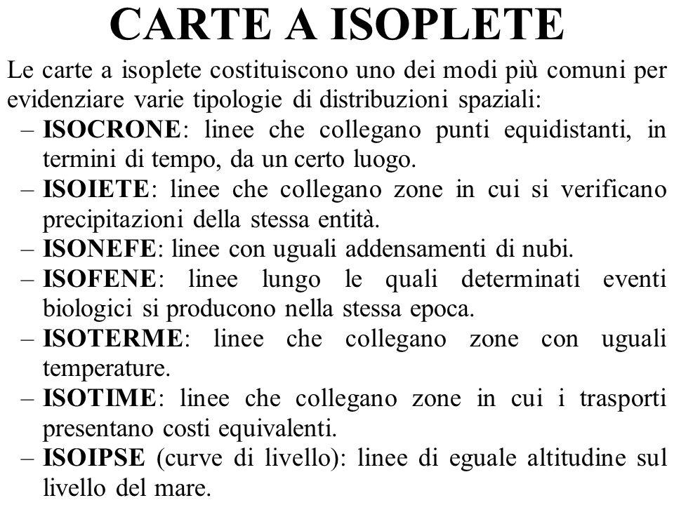 CARTE A ISOPLETE Le carte a isoplete costituiscono uno dei modi più comuni per evidenziare varie tipologie di distribuzioni spaziali: –ISOCRONE: linee che collegano punti equidistanti, in termini di tempo, da un certo luogo.