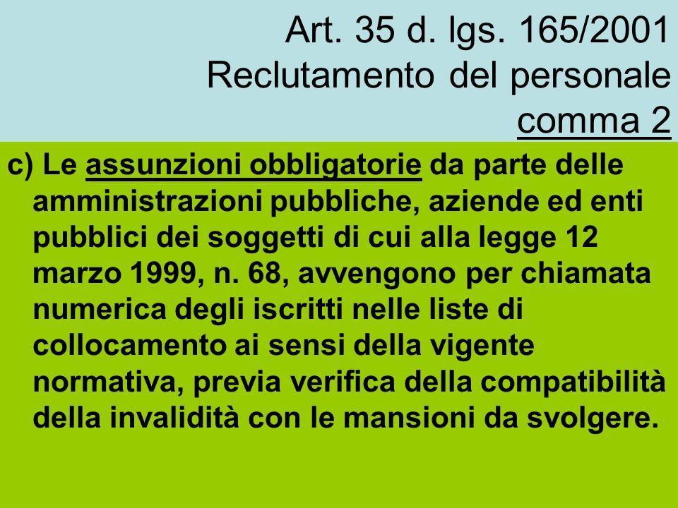 Art. 35 d. lgs. 165/2001 Reclutamento del personale comma 2 c) Le assunzioni obbligatorie da parte delle amministrazioni pubbliche, aziende ed enti pu
