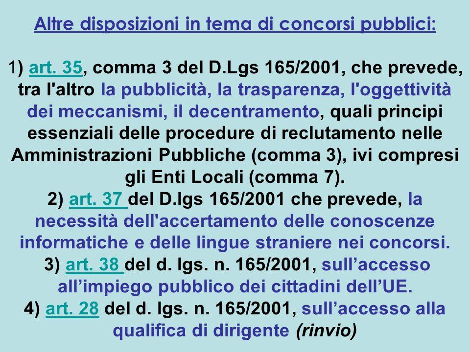 Altre disposizioni in tema di concorsi pubblici: 1) art. 35, comma 3 del D.Lgs 165/2001, che prevede, tra l'altro la pubblicità, la trasparenza, l'ogg