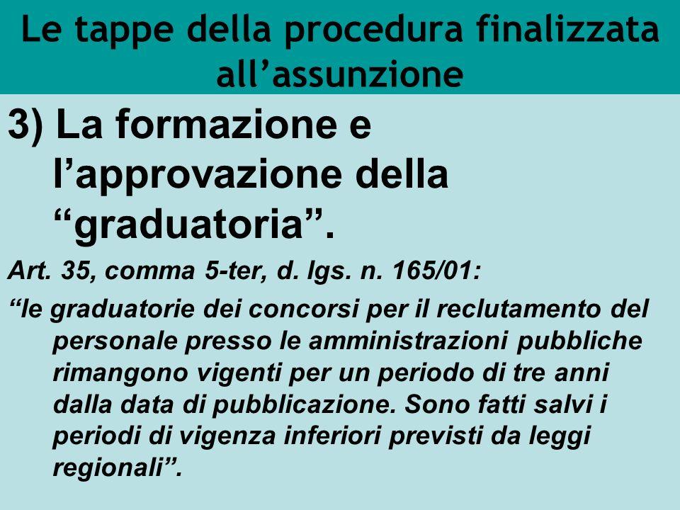 Le tappe della procedura finalizzata allassunzione 3) La formazione e lapprovazione della graduatoria. Art. 35, comma 5-ter, d. lgs. n. 165/01: le gra