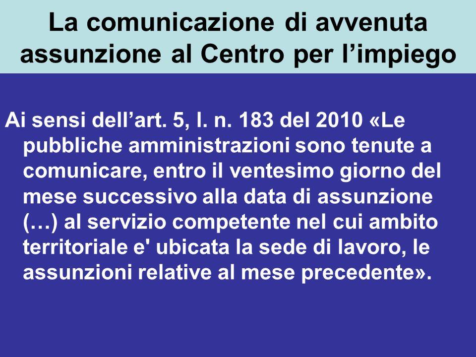 La comunicazione di avvenuta assunzione al Centro per limpiego Ai sensi dellart. 5, l. n. 183 del 2010 «Le pubbliche amministrazioni sono tenute a com