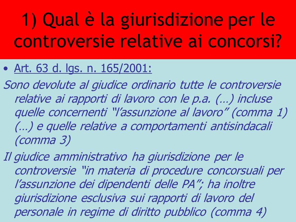 1) Qual è la giurisdizione per le controversie relative ai concorsi? Art. 63 d. lgs. n. 165/2001: Sono devolute al giudice ordinario tutte le controve