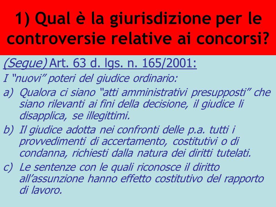 1) Qual è la giurisdizione per le controversie relative ai concorsi? (Segue) Art. 63 d. lgs. n. 165/2001: I nuovi poteri del giudice ordinario: a)Qual