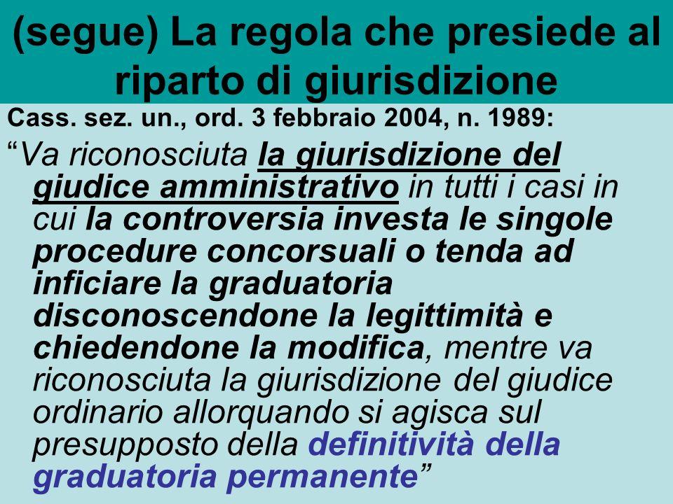 (segue) La regola che presiede al riparto di giurisdizione Cass. sez. un., ord. 3 febbraio 2004, n. 1989: Va riconosciuta la giurisdizione del giudice
