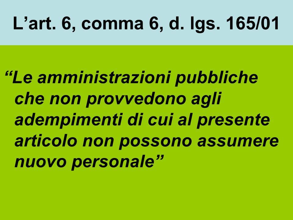 Lart. 6, comma 6, d. lgs. 165/01 Le amministrazioni pubbliche che non provvedono agli adempimenti di cui al presente articolo non possono assumere nuo