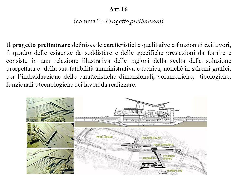 Art.16 (comma 3 - Progetto preliminare) Il progetto preliminare definisce le caratteristiche qualitative e funzionali dei lavori, il quadro delle esig