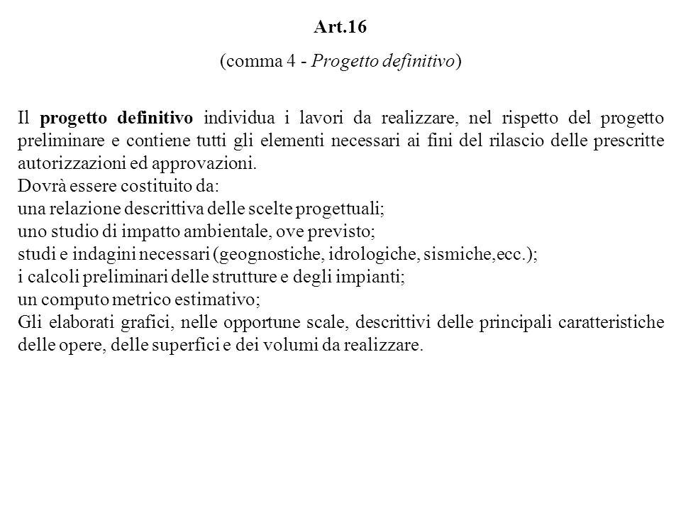 Art.16 (comma 4 - Progetto definitivo) Il progetto definitivo individua i lavori da realizzare, nel rispetto del progetto preliminare e contiene tutti gli elementi necessari ai fini del rilascio delle prescritte autorizzazioni ed approvazioni.