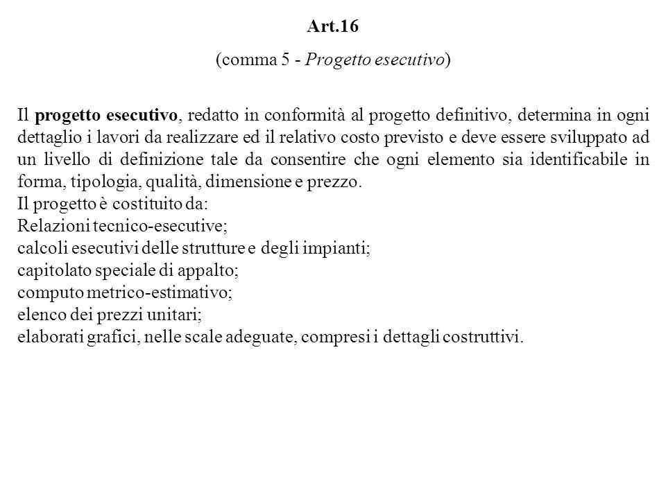 Art.16 (comma 5 - Progetto esecutivo) Il progetto esecutivo, redatto in conformità al progetto definitivo, determina in ogni dettaglio i lavori da rea