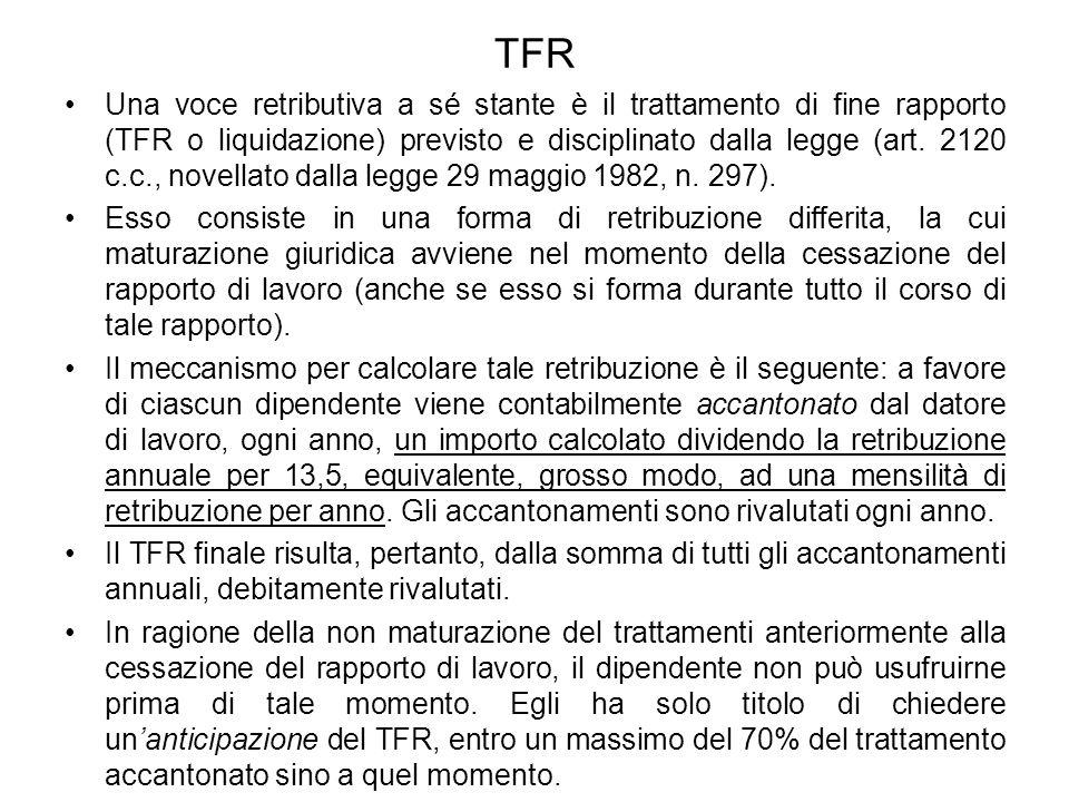 TFR Una voce retributiva a sé stante è il trattamento di fine rapporto (TFR o liquidazione) previsto e disciplinato dalla legge (art.