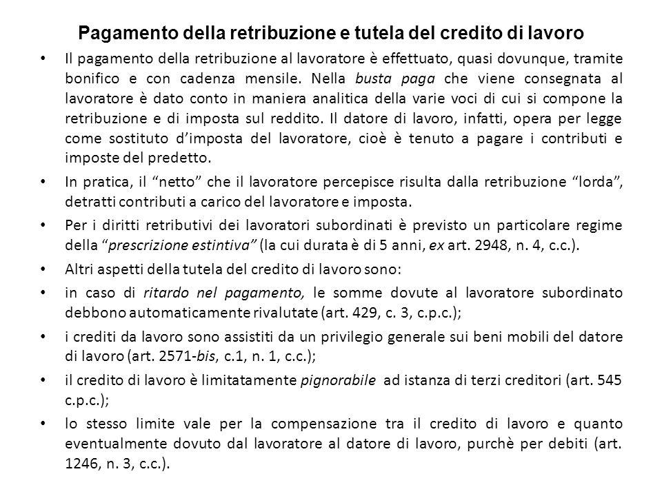 Pagamento della retribuzione e tutela del credito di lavoro Il pagamento della retribuzione al lavoratore è effettuato, quasi dovunque, tramite bonifico e con cadenza mensile.