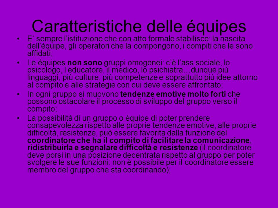Caratteristiche delle équipes E sempre listituzione che con atto formale stabilisce: la nascita delléquipe, gli operatori che la compongono, i compiti